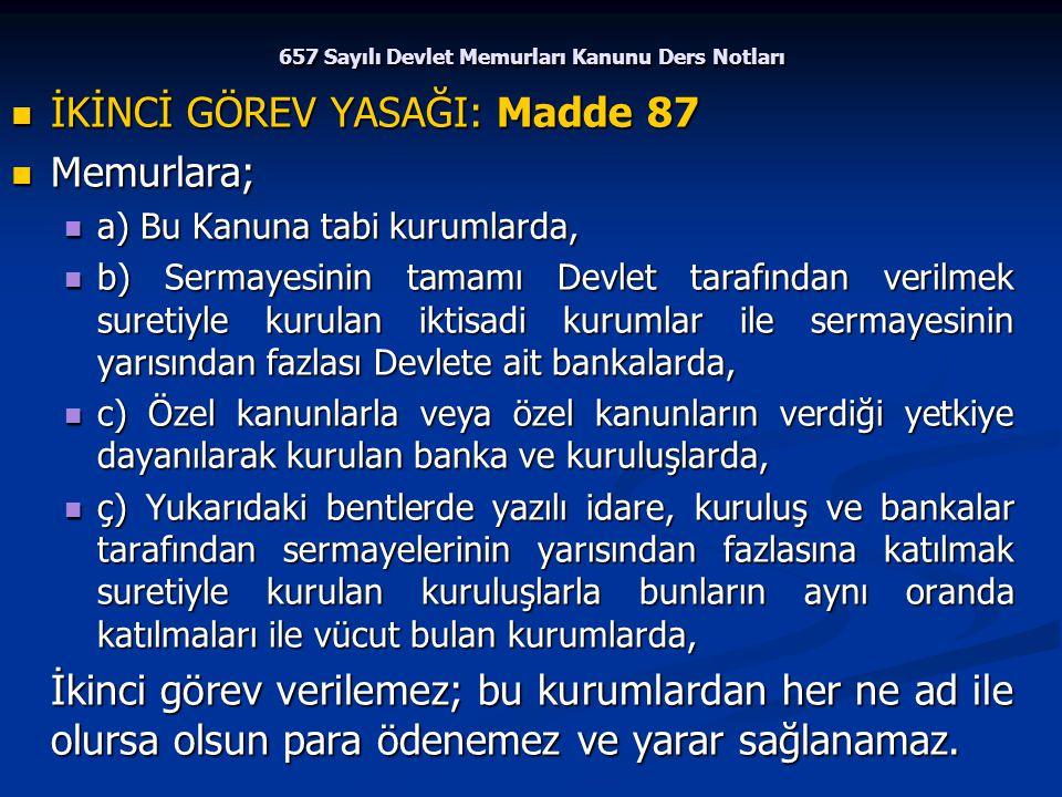 657 Sayılı Devlet Memurları Kanunu Ders Notları İKİNCİ GÖREV YASAĞI: Madde 87 İKİNCİ GÖREV YASAĞI: Madde 87 Memurlara; Memurlara; a) Bu Kanuna tabi ku