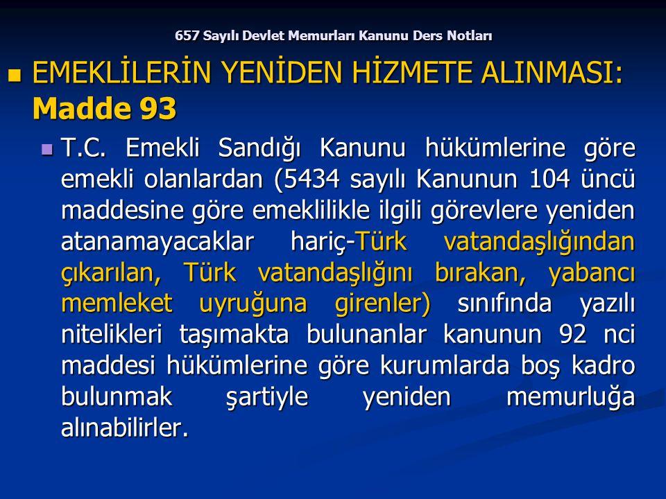 657 Sayılı Devlet Memurları Kanunu Ders Notları EMEKLİLERİN YENİDEN HİZMETE ALINMASI: Madde 93 EMEKLİLERİN YENİDEN HİZMETE ALINMASI: Madde 93 T.C. Eme