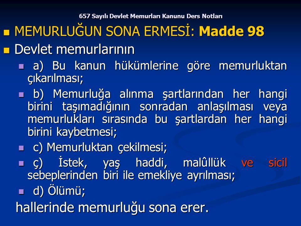 657 Sayılı Devlet Memurları Kanunu Ders Notları MEMURLUĞUN SONA ERMESİ: Madde 98 MEMURLUĞUN SONA ERMESİ: Madde 98 Devlet memurlarının Devlet memurları