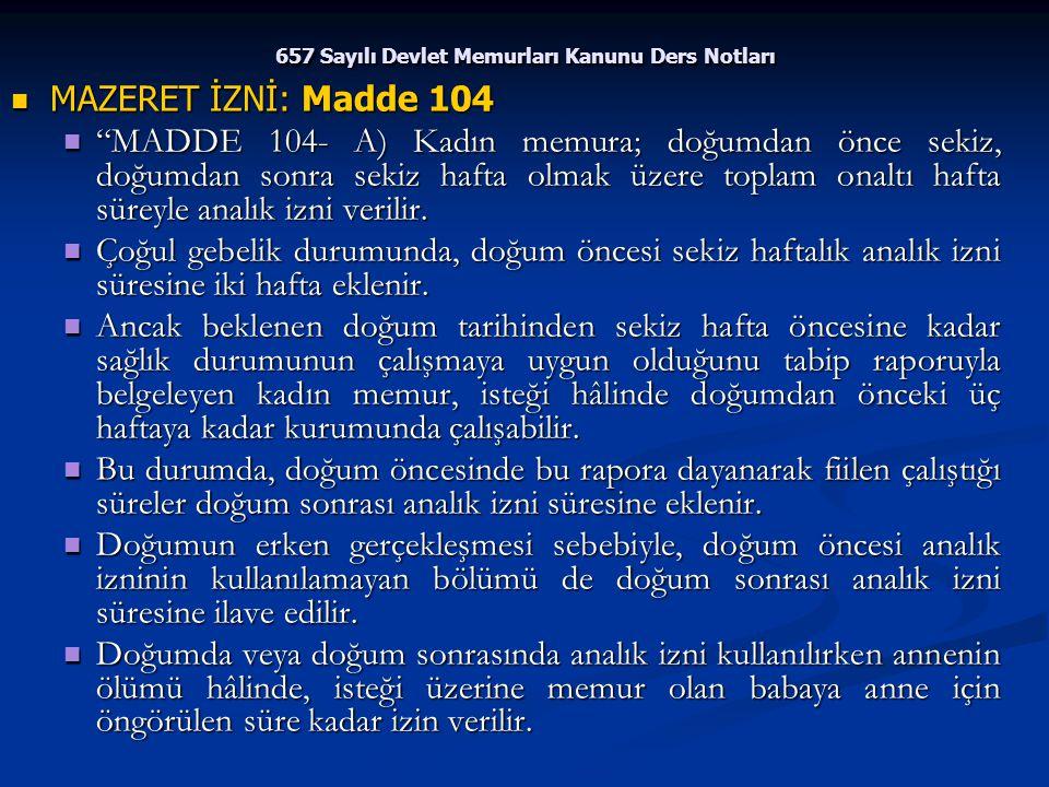 """657 Sayılı Devlet Memurları Kanunu Ders Notları MAZERET İZNİ: Madde 104 MAZERET İZNİ: Madde 104 """"MADDE 104- A) Kadın memura; doğumdan önce sekiz, doğu"""