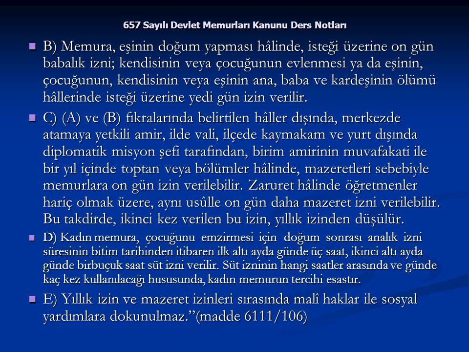 657 Sayılı Devlet Memurları Kanunu Ders Notları B) Memura, eşinin doğum yapması hâlinde, isteği üzerine on gün babalık izni; kendisinin veya çocuğunun