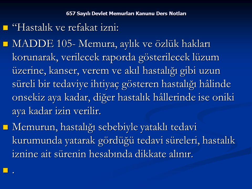 """657 Sayılı Devlet Memurları Kanunu Ders Notları """"Hastalık ve refakat izni: """"Hastalık ve refakat izni: MADDE 105- Memura, aylık ve özlük hakları koruna"""