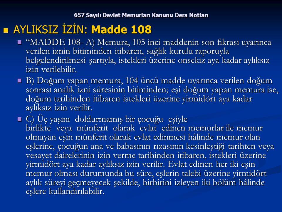 """657 Sayılı Devlet Memurları Kanunu Ders Notları AYLIKSIZ İZİN: Madde 108 AYLIKSIZ İZİN: Madde 108 """"MADDE 108- A) Memura, 105 inci maddenin son fıkrası"""