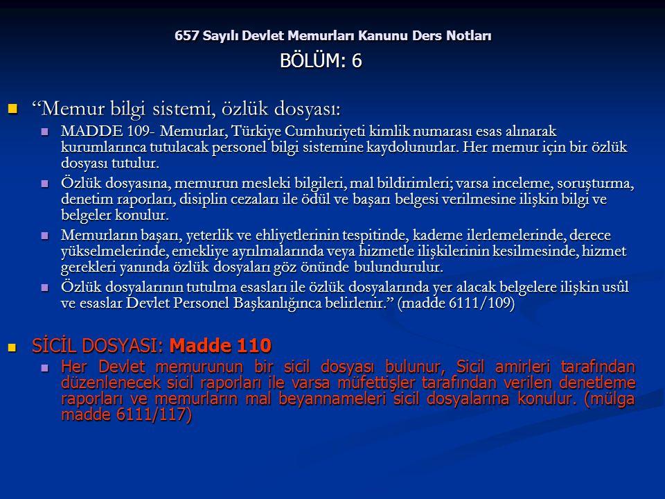 """657 Sayılı Devlet Memurları Kanunu Ders Notları BÖLÜM: 6 """"Memur bilgi sistemi, özlük dosyası: """"Memur bilgi sistemi, özlük dosyası: MADDE 109- Memurlar"""