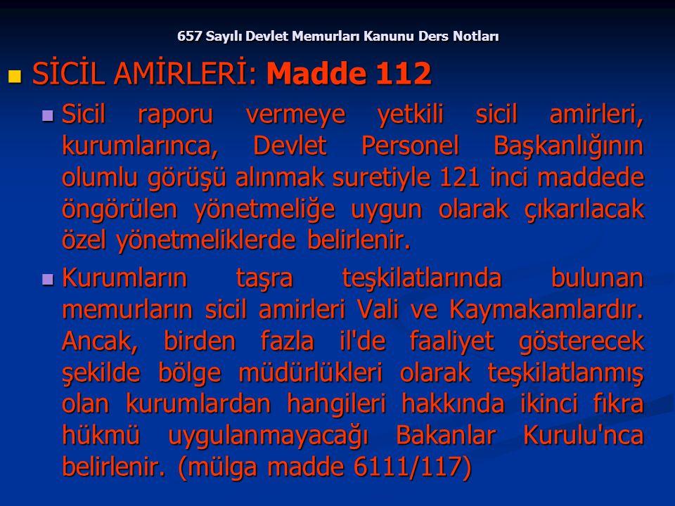657 Sayılı Devlet Memurları Kanunu Ders Notları SİCİL AMİRLERİ: Madde 112 SİCİL AMİRLERİ: Madde 112 Sicil raporu vermeye yetkili sicil amirleri, kurum