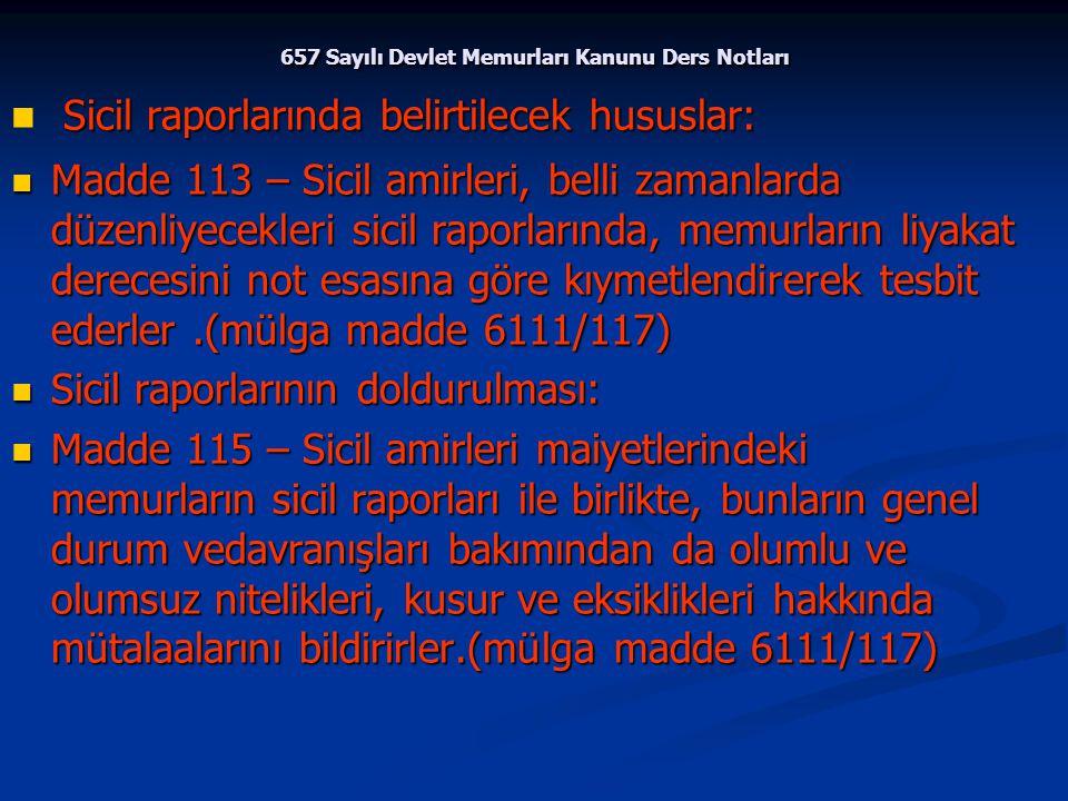 657 Sayılı Devlet Memurları Kanunu Ders Notları Sicil raporlarında belirtilecek hususlar: Sicil raporlarında belirtilecek hususlar: Madde 113 – Sicil