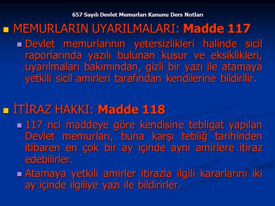 657 Sayılı Devlet Memurları Kanunu Ders Notları MEMURLARIN UYARILMALARI: Madde 117 MEMURLARIN UYARILMALARI: Madde 117 Devlet memurlarının yetersizlikl
