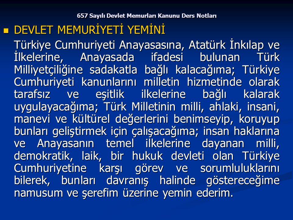 657 Sayılı Devlet Memurları Kanunu Ders Notları DEVLET MEMURİYETİ YEMİNİ DEVLET MEMURİYETİ YEMİNİ Türkiye Cumhuriyeti Anayasasına, Atatürk İnkılap ve