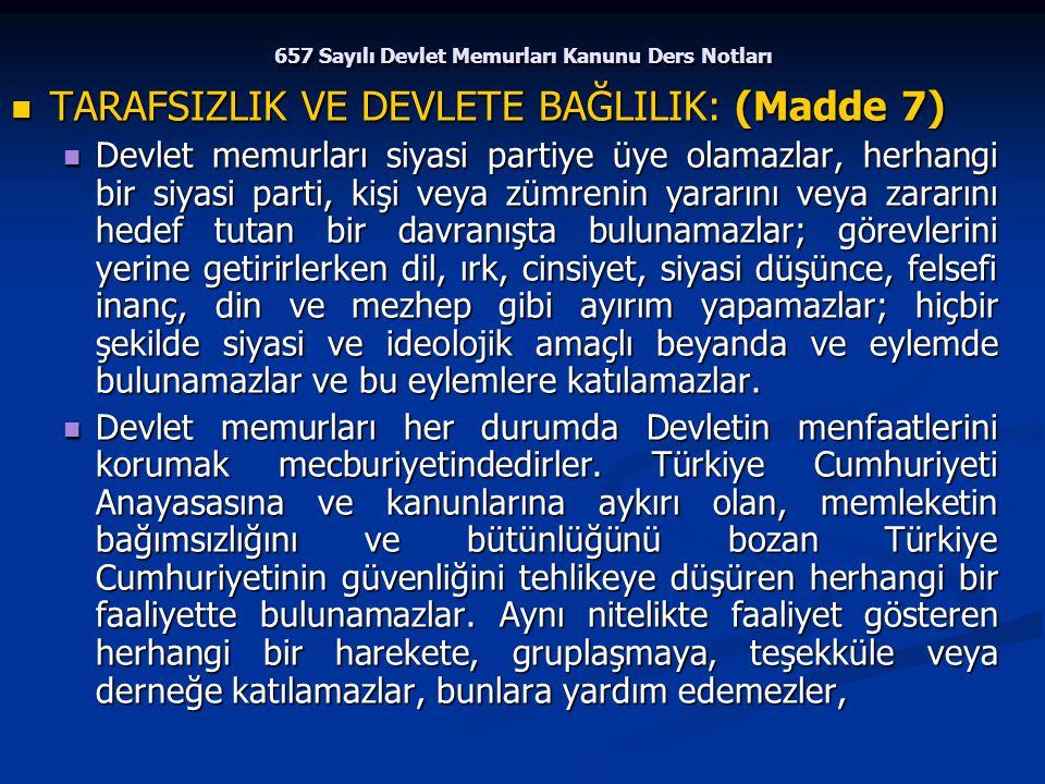 657 Sayılı Devlet Memurları Kanunu Ders Notları TARAFSIZLIK VE DEVLETE BAĞLILIK: (Madde 7) TARAFSIZLIK VE DEVLETE BAĞLILIK: (Madde 7) Devlet memurları