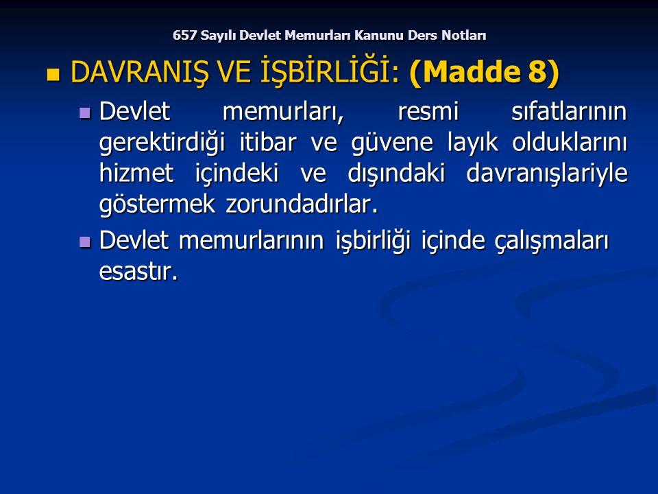 657 Sayılı Devlet Memurları Kanunu Ders Notları DAVRANIŞ VE İŞBİRLİĞİ: (Madde 8) DAVRANIŞ VE İŞBİRLİĞİ: (Madde 8) Devlet memurları, resmi sıfatlarının