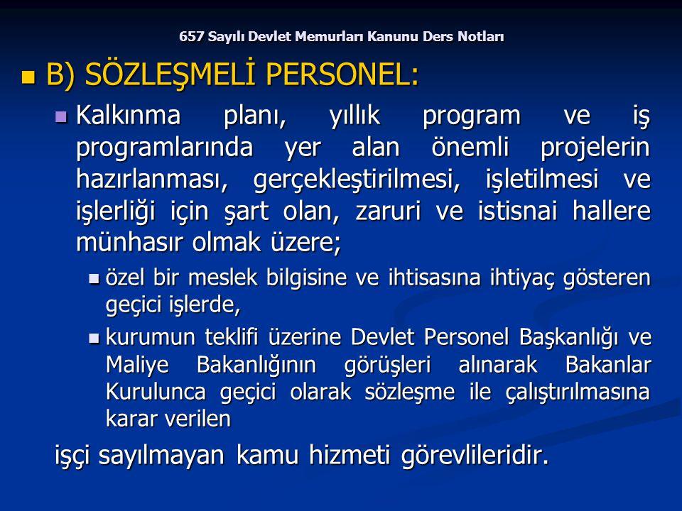 657 Sayılı Devlet Memurları Kanunu Ders Notları B) SÖZLEŞMELİ PERSONEL: B) SÖZLEŞMELİ PERSONEL: Kalkınma planı, yıllık program ve iş programlarında ye