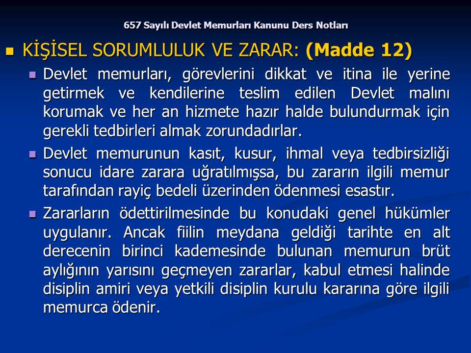 657 Sayılı Devlet Memurları Kanunu Ders Notları KİŞİSEL SORUMLULUK VE ZARAR: (Madde 12) KİŞİSEL SORUMLULUK VE ZARAR: (Madde 12) Devlet memurları, göre