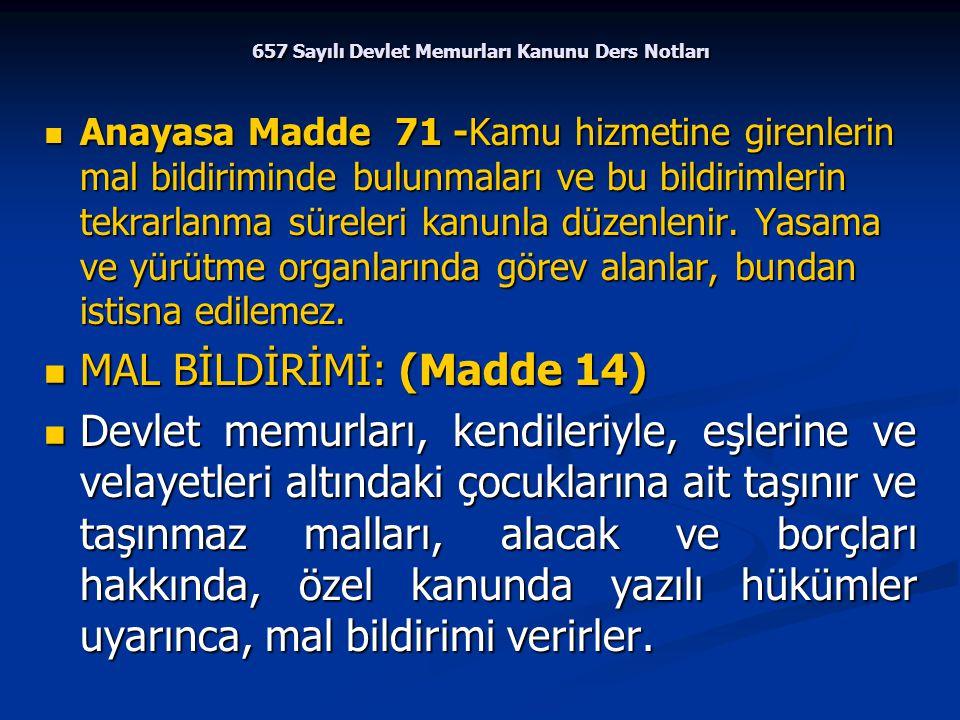 657 Sayılı Devlet Memurları Kanunu Ders Notları Anayasa Madde 71 -Kamu hizmetine girenlerin mal bildiriminde bulunmaları ve bu bildirimlerin tekrarlan