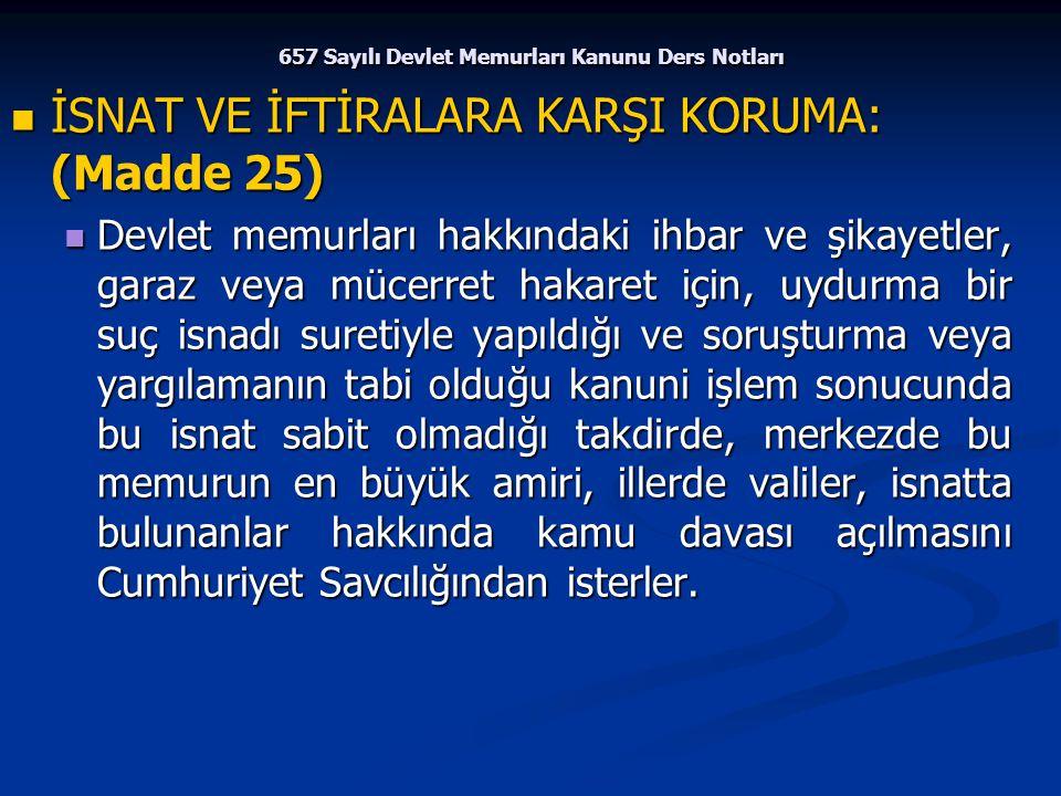 657 Sayılı Devlet Memurları Kanunu Ders Notları İSNAT VE İFTİRALARA KARŞI KORUMA: (Madde 25) İSNAT VE İFTİRALARA KARŞI KORUMA: (Madde 25) Devlet memur