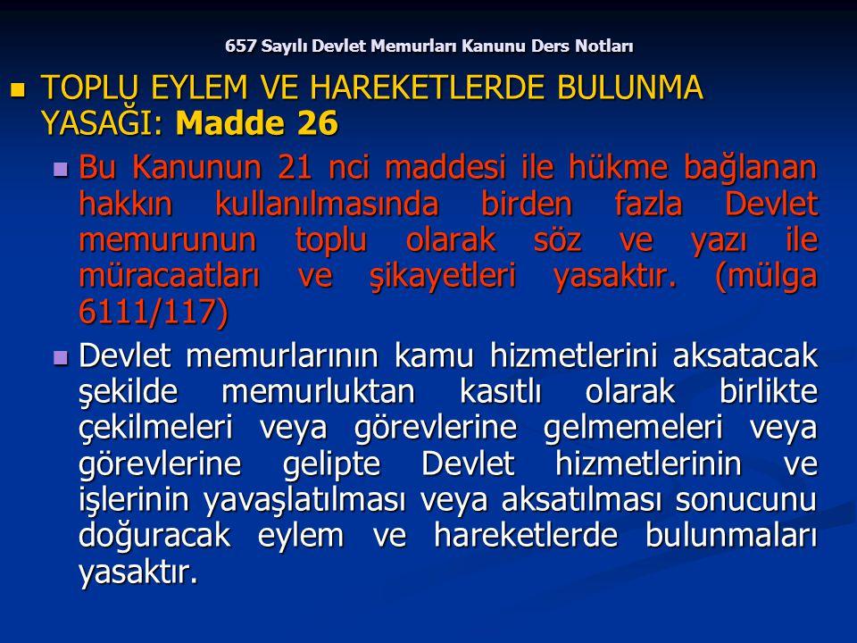 657 Sayılı Devlet Memurları Kanunu Ders Notları TOPLU EYLEM VE HAREKETLERDE BULUNMA YASAĞI: Madde 26 TOPLU EYLEM VE HAREKETLERDE BULUNMA YASAĞI: Madde
