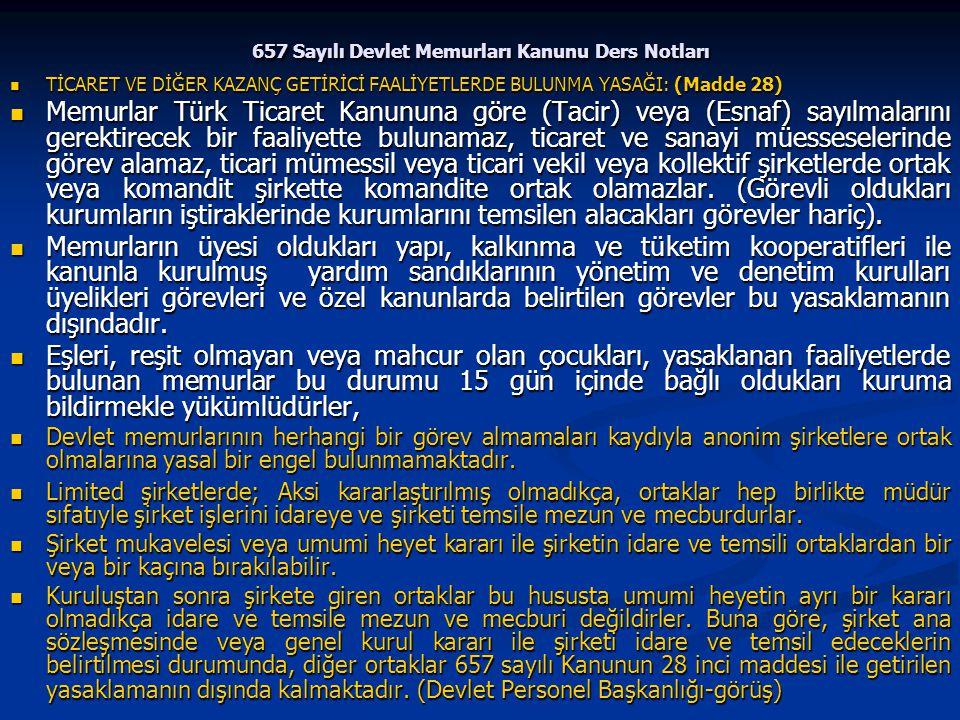 657 Sayılı Devlet Memurları Kanunu Ders Notları TİCARET VE DİĞER KAZANÇ GETİRİCİ FAALİYETLERDE BULUNMA YASAĞI: (Madde 28) TİCARET VE DİĞER KAZANÇ GETİ