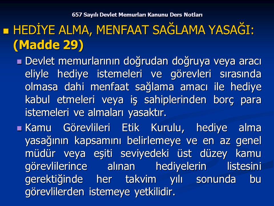 657 Sayılı Devlet Memurları Kanunu Ders Notları HEDİYE ALMA, MENFAAT SAĞLAMA YASAĞI: (Madde 29) HEDİYE ALMA, MENFAAT SAĞLAMA YASAĞI: (Madde 29) Devlet
