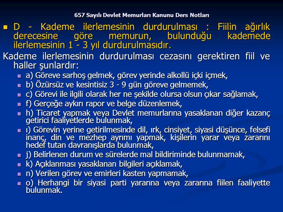 657 Sayılı Devlet Memurları Kanunu Ders Notları D - Kademe ilerlemesinin durdurulması : Fiilin ağırlık derecesine göre memurun, bulunduğu kademede ile