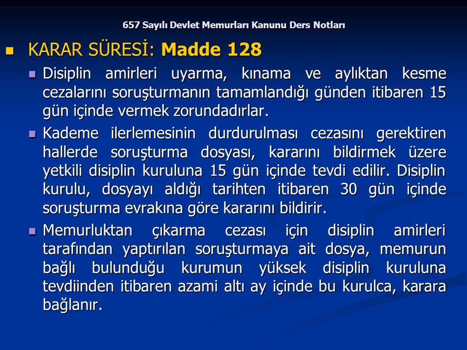 657 Sayılı Devlet Memurları Kanunu Ders Notları KARAR SÜRESİ: Madde 128 KARAR SÜRESİ: Madde 128 Disiplin amirleri uyarma, kınama ve aylıktan kesme cez