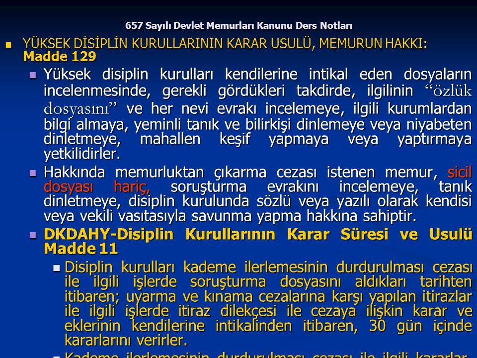 657 Sayılı Devlet Memurları Kanunu Ders Notları YÜKSEK DİSİPLİN KURULLARININ KARAR USULÜ, MEMURUN HAKKI: Madde 129 YÜKSEK DİSİPLİN KURULLARININ KARAR