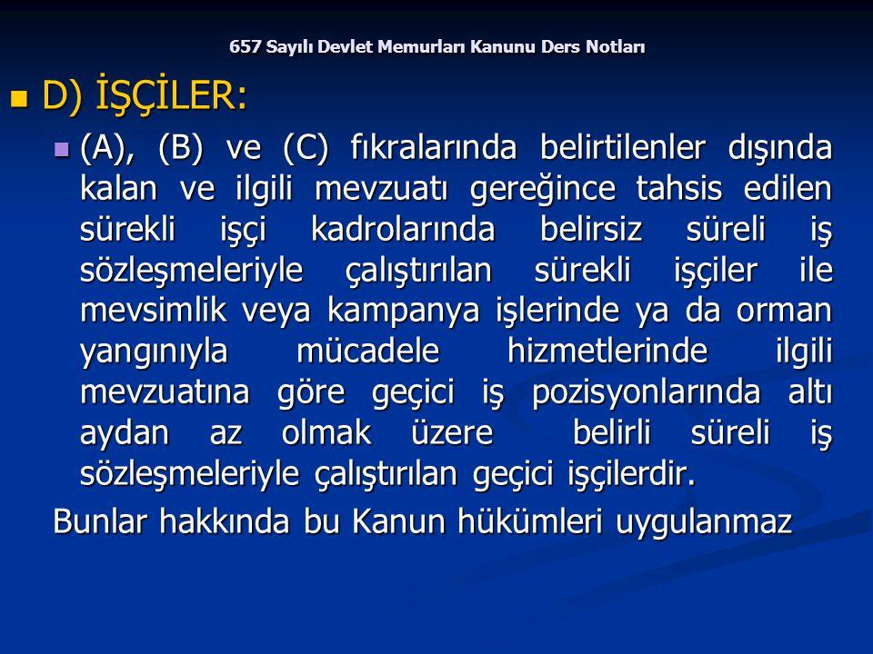 657 Sayılı Devlet Memurları Kanunu Ders Notları D) İŞÇİLER: D) İŞÇİLER: (A), (B) ve (C) fıkralarında belirtilenler dışında kalan ve ilgili mevzuatı ge