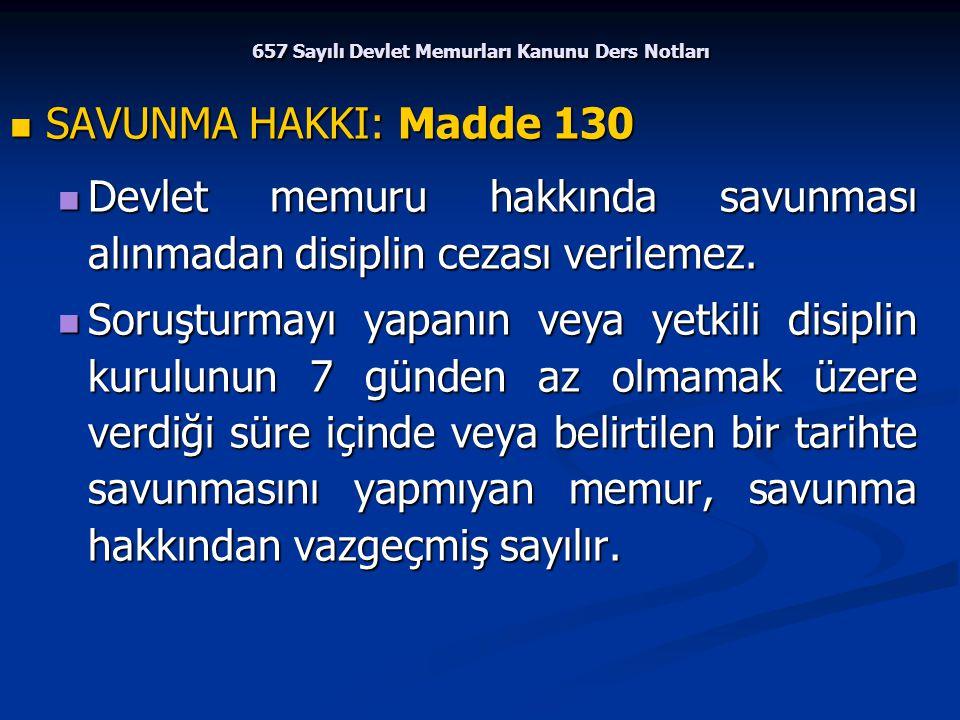 657 Sayılı Devlet Memurları Kanunu Ders Notları SAVUNMA HAKKI: Madde 130 SAVUNMA HAKKI: Madde 130 Devlet memuru hakkında savunması alınmadan disiplin