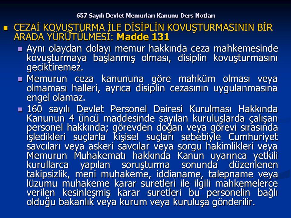 657 Sayılı Devlet Memurları Kanunu Ders Notları CEZAİ KOVUŞTURMA İLE DİSİPLİN KOVUŞTURMASININ BİR ARADA YÜRÜTÜLMESİ: Madde 131 CEZAİ KOVUŞTURMA İLE Dİ