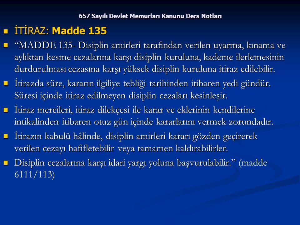 """657 Sayılı Devlet Memurları Kanunu Ders Notları İTİRAZ: Madde 135 İTİRAZ: Madde 135 """"MADDE 135- Disiplin amirleri tarafından verilen uyarma, kınama ve"""
