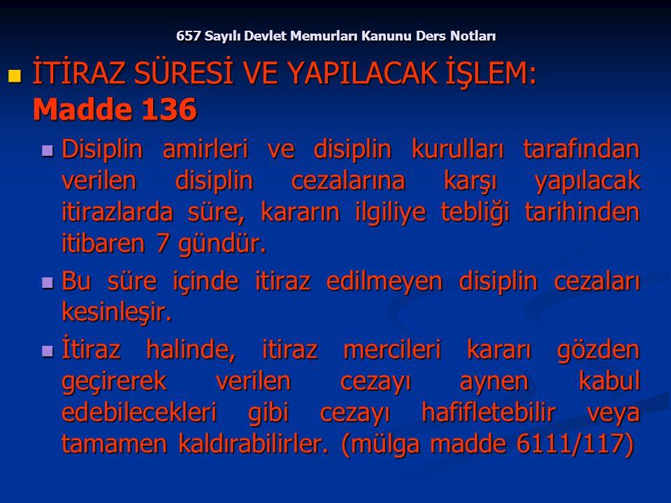 657 Sayılı Devlet Memurları Kanunu Ders Notları İTİRAZ SÜRESİ VE YAPILACAK İŞLEM: Madde 136 İTİRAZ SÜRESİ VE YAPILACAK İŞLEM: Madde 136 Disiplin amirl