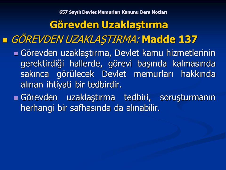 657 Sayılı Devlet Memurları Kanunu Ders Notları Görevden Uzaklaştırma GÖREVDEN UZAKLAŞTIRMA: Madde 137 GÖREVDEN UZAKLAŞTIRMA: Madde 137 Görevden uzakl