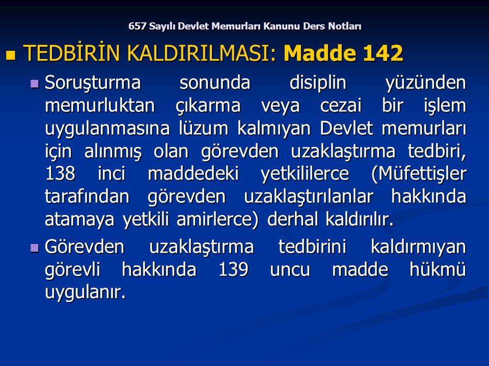 657 Sayılı Devlet Memurları Kanunu Ders Notları TEDBİRİN KALDIRILMASI: Madde 142 TEDBİRİN KALDIRILMASI: Madde 142 Soruşturma sonunda disiplin yüzünden