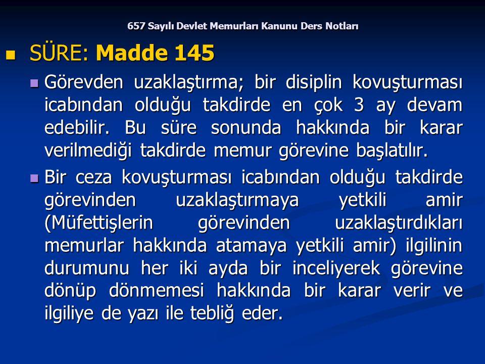 657 Sayılı Devlet Memurları Kanunu Ders Notları SÜRE: Madde 145 SÜRE: Madde 145 Görevden uzaklaştırma; bir disiplin kovuşturması icabından olduğu takd