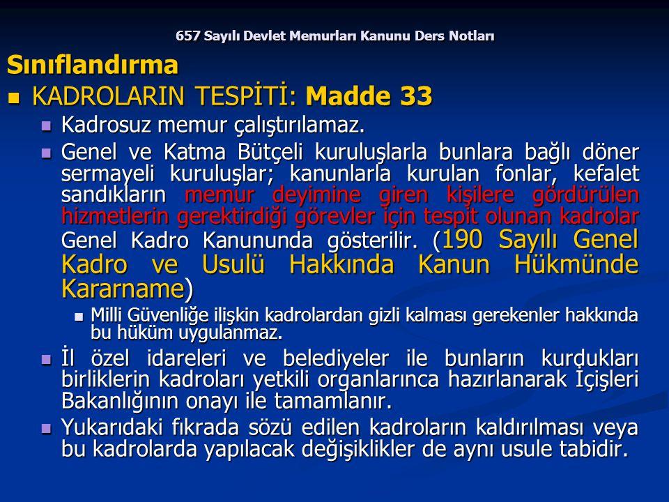 657 Sayılı Devlet Memurları Kanunu Ders Notları Sınıflandırma KADROLARIN TESPİTİ: Madde 33 KADROLARIN TESPİTİ: Madde 33 Kadrosuz memur çalıştırılamaz.