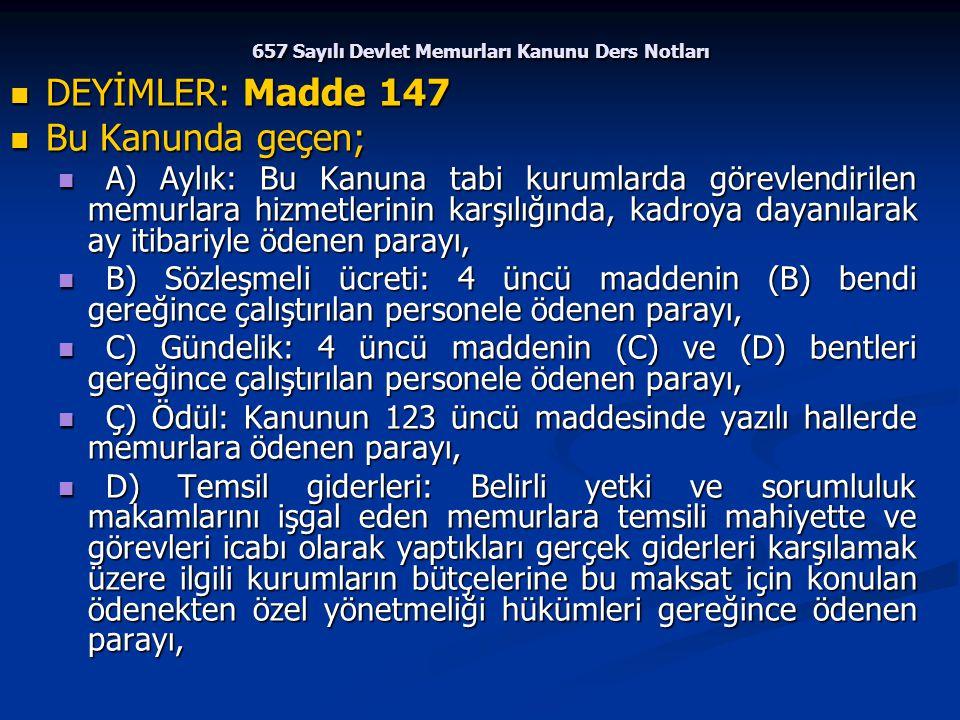 657 Sayılı Devlet Memurları Kanunu Ders Notları DEYİMLER: Madde 147 DEYİMLER: Madde 147 Bu Kanunda geçen; Bu Kanunda geçen; A) Aylık: Bu Kanuna tabi k