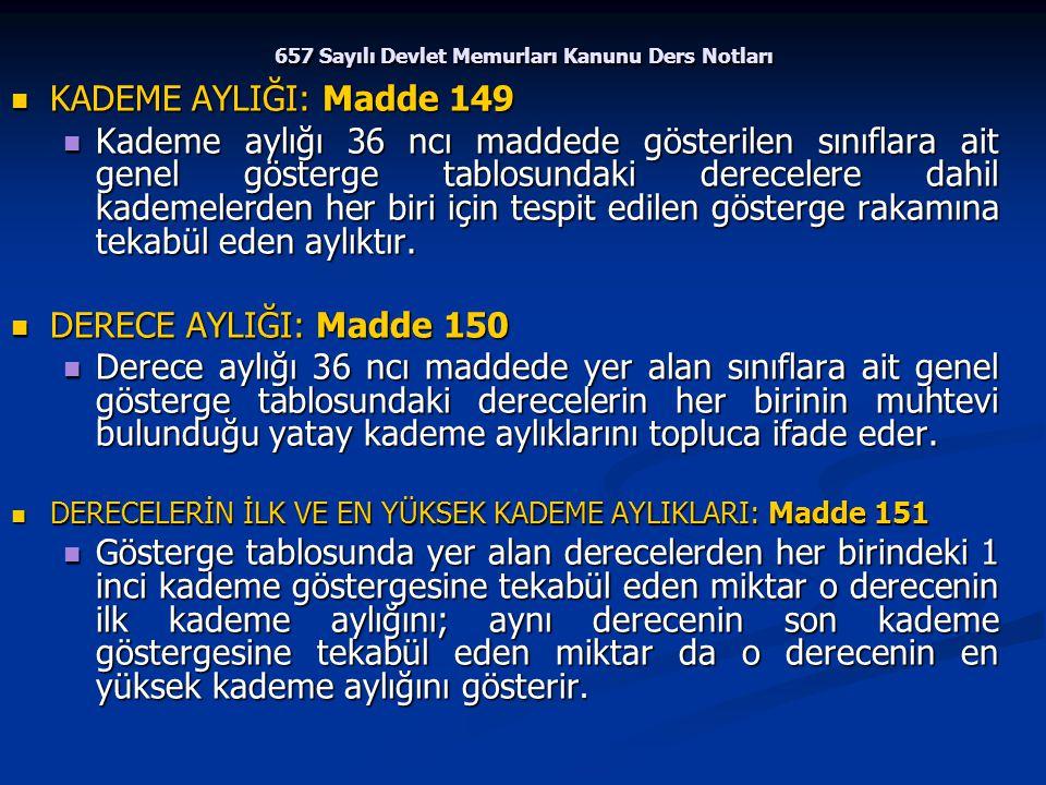 657 Sayılı Devlet Memurları Kanunu Ders Notları KADEME AYLIĞI: Madde 149 KADEME AYLIĞI: Madde 149 Kademe aylığı 36 ncı maddede gösterilen sınıflara ai