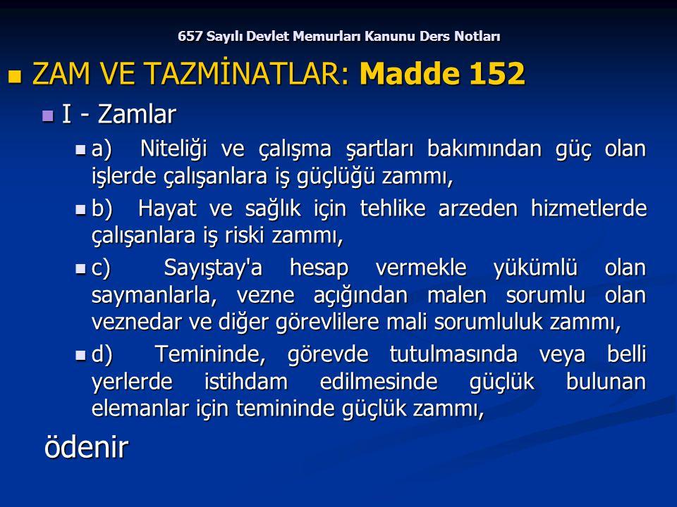 657 Sayılı Devlet Memurları Kanunu Ders Notları ZAM VE TAZMİNATLAR: Madde 152 ZAM VE TAZMİNATLAR: Madde 152 I - Zamlar I - Zamlar a) Niteliği ve çalış
