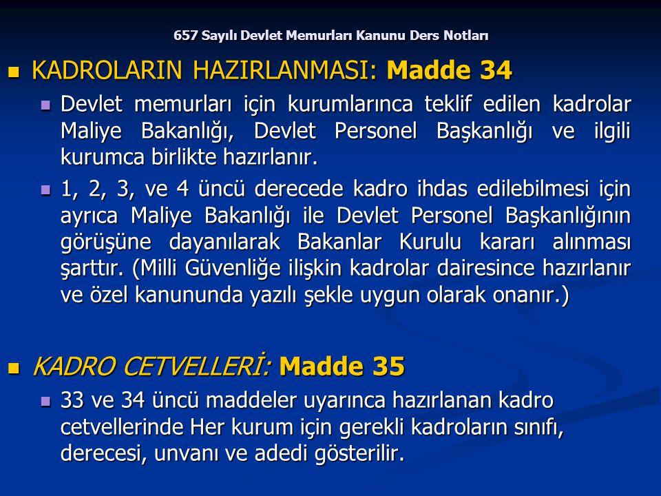 657 Sayılı Devlet Memurları Kanunu Ders Notları KADROLARIN HAZIRLANMASI: Madde 34 KADROLARIN HAZIRLANMASI: Madde 34 Devlet memurları için kurumlarınca