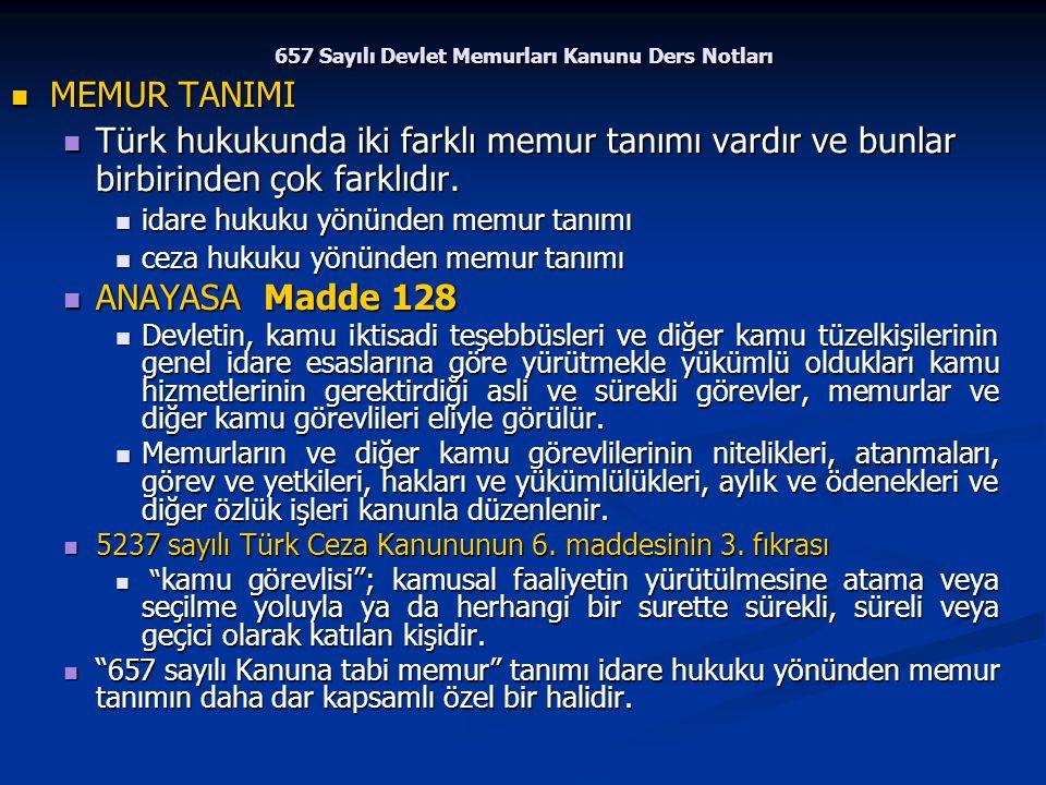 657 Sayılı Devlet Memurları Kanunu Ders Notları MEMUR TANIMI MEMUR TANIMI Türk hukukunda iki farklı memur tanımı vardır ve bunlar birbirinden çok fark