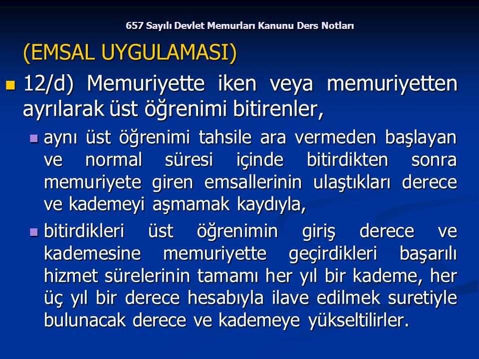 657 Sayılı Devlet Memurları Kanunu Ders Notları (EMSAL UYGULAMASI) 12/d) Memuriyette iken veya memuriyetten ayrılarak üst öğrenimi bitirenler, 12/d) M