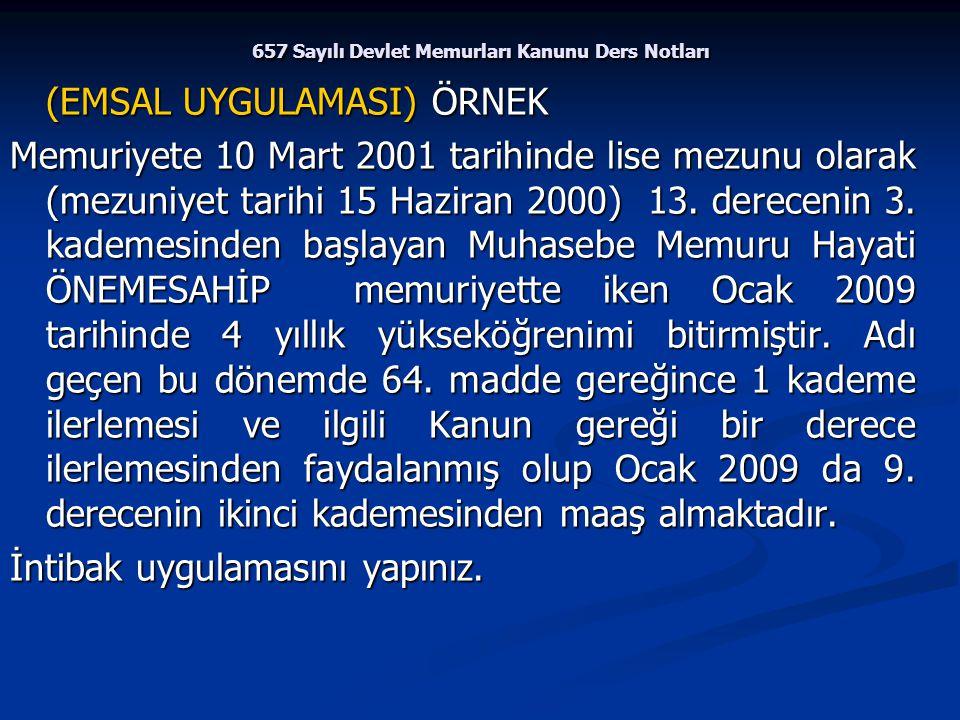 657 Sayılı Devlet Memurları Kanunu Ders Notları (EMSAL UYGULAMASI) ÖRNEK Memuriyete 10 Mart 2001 tarihinde lise mezunu olarak (mezuniyet tarihi 15 Haz