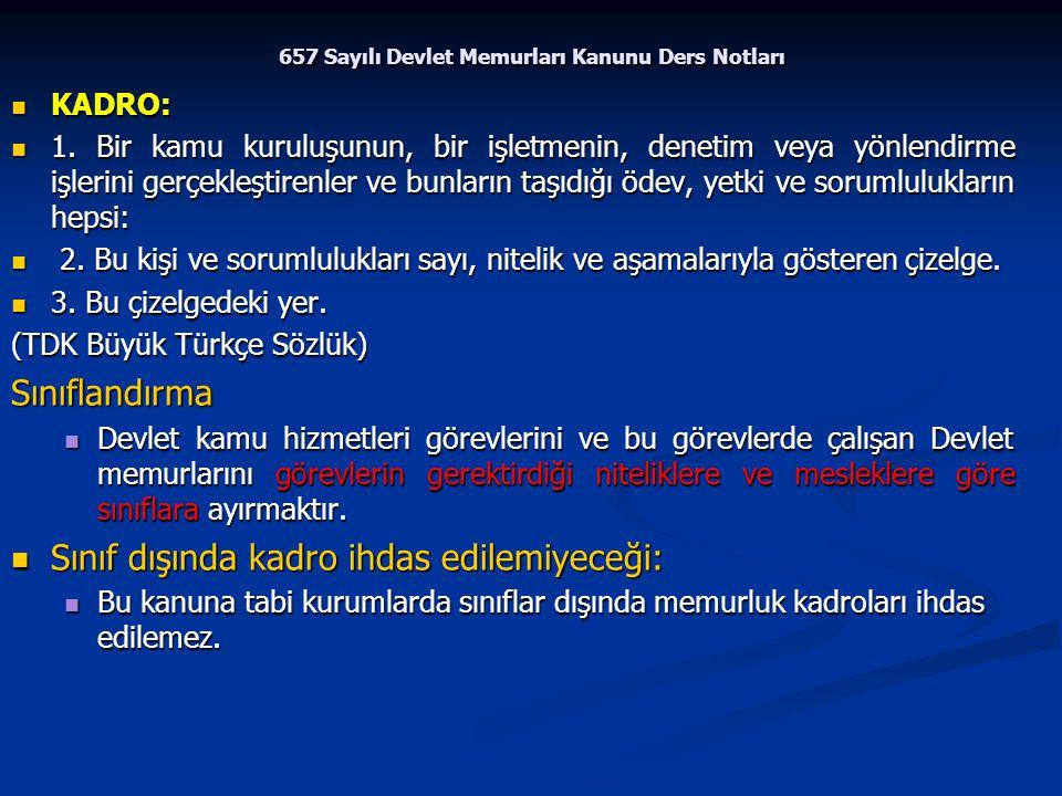 657 Sayılı Devlet Memurları Kanunu Ders Notları KADRO: KADRO: 1. Bir kamu kuruluşunun, bir işletmenin, denetim veya yönlendirme işlerini gerçekleştire