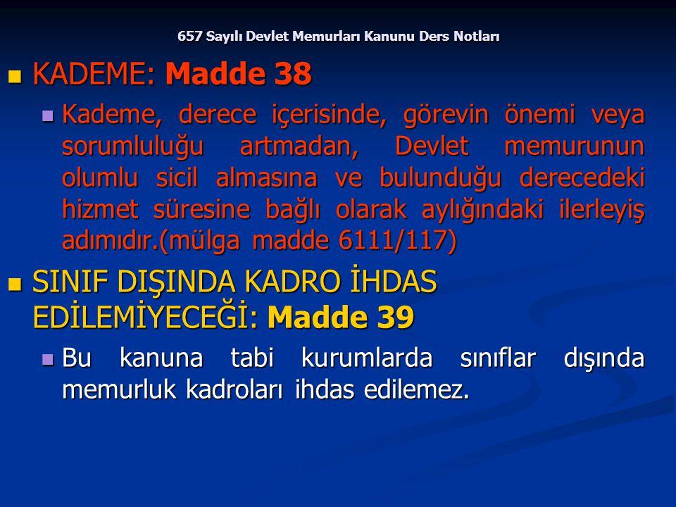 657 Sayılı Devlet Memurları Kanunu Ders Notları KADEME: Madde 38 KADEME: Madde 38 Kademe, derece içerisinde, görevin önemi veya sorumluluğu artmadan,