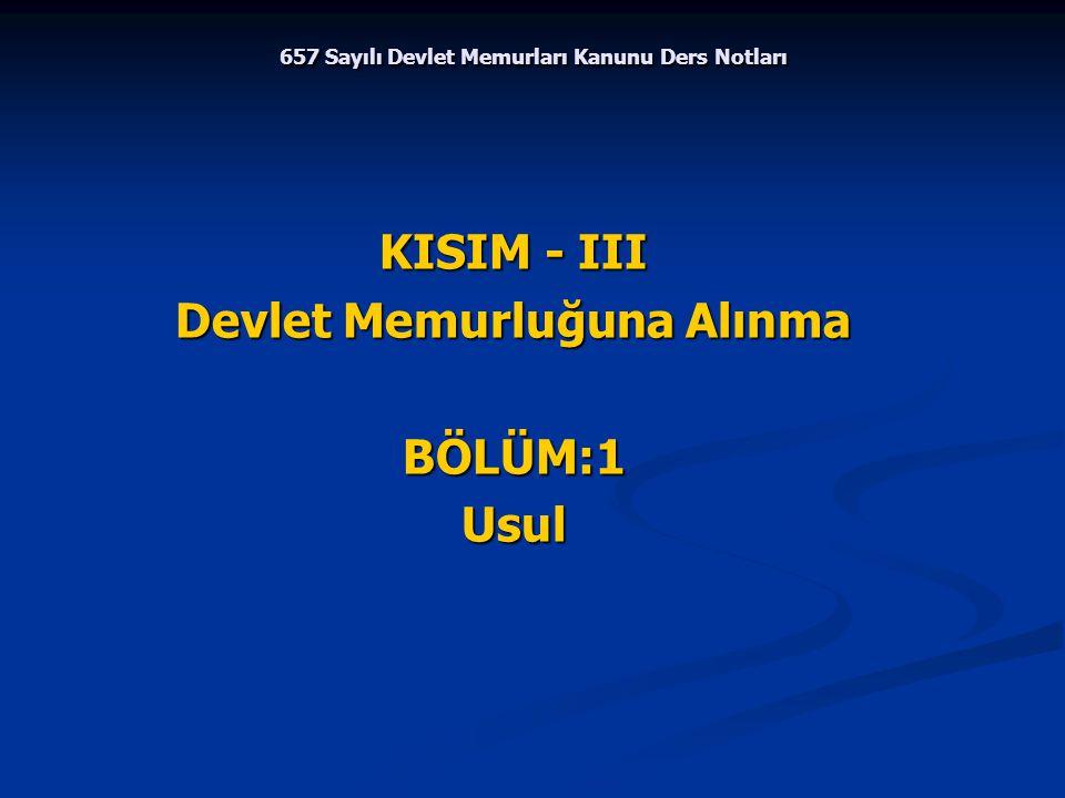 657 Sayılı Devlet Memurları Kanunu Ders Notları KISIM - III Devlet Memurluğuna Alınma BÖLÜM:1Usul