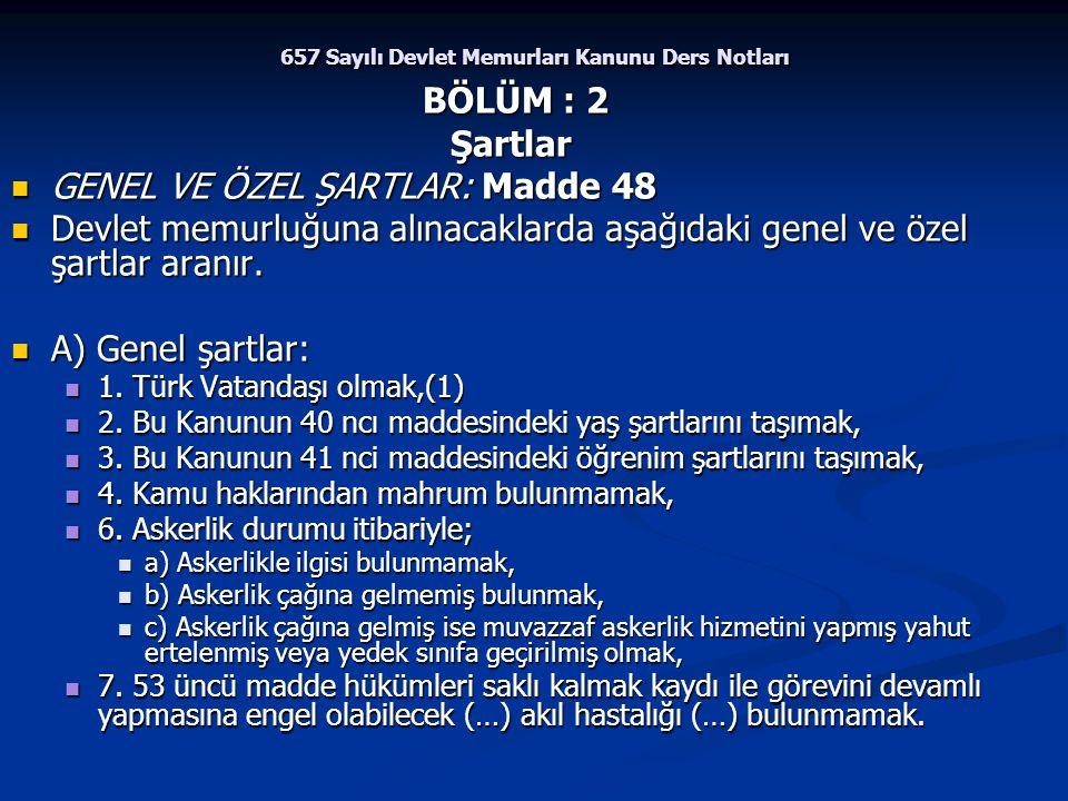 657 Sayılı Devlet Memurları Kanunu Ders Notları BÖLÜM : 2 Şartlar Şartlar GENEL VE ÖZEL ŞARTLAR: Madde 48 GENEL VE ÖZEL ŞARTLAR: Madde 48 Devlet memur