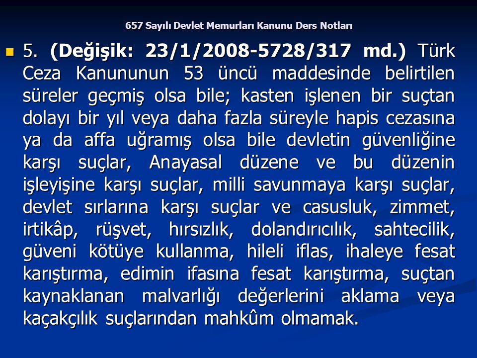 657 Sayılı Devlet Memurları Kanunu Ders Notları 5. (Değişik: 23/1/2008-5728/317 md.) Türk Ceza Kanununun 53 üncü maddesinde belirtilen süreler geçmiş
