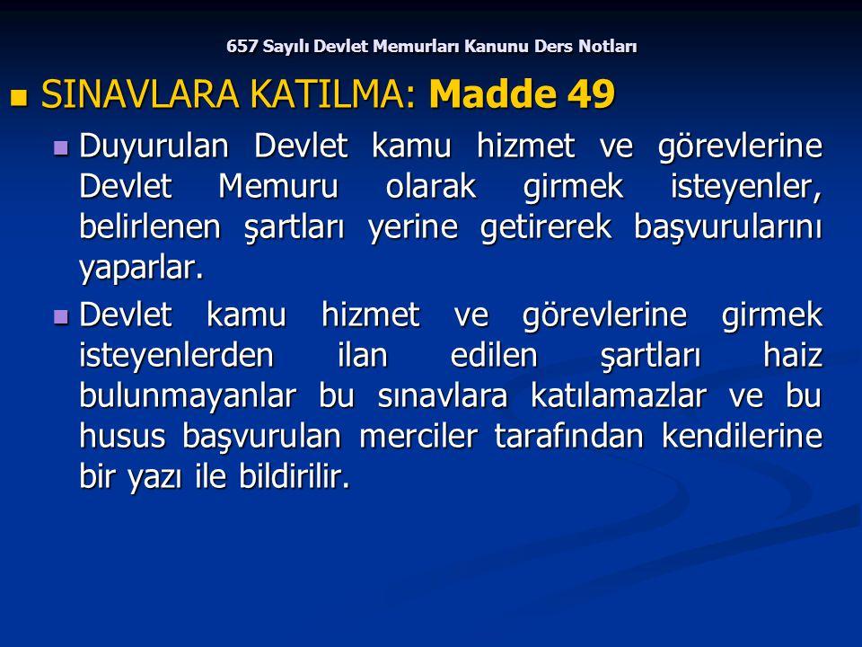 657 Sayılı Devlet Memurları Kanunu Ders Notları SINAVLARA KATILMA: Madde 49 SINAVLARA KATILMA: Madde 49 Duyurulan Devlet kamu hizmet ve görevlerine De