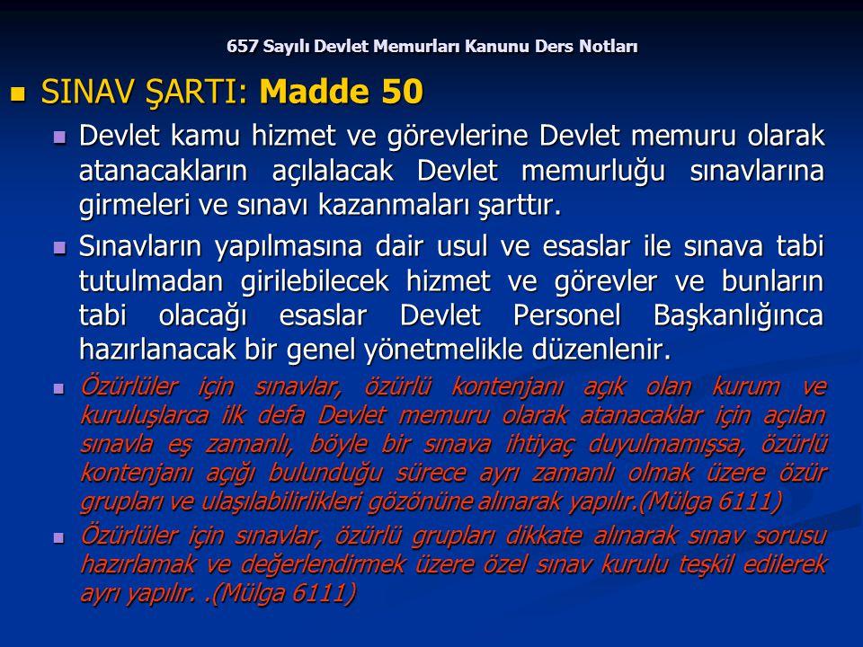 657 Sayılı Devlet Memurları Kanunu Ders Notları SINAV ŞARTI: Madde 50 SINAV ŞARTI: Madde 50 Devlet kamu hizmet ve görevlerine Devlet memuru olarak ata