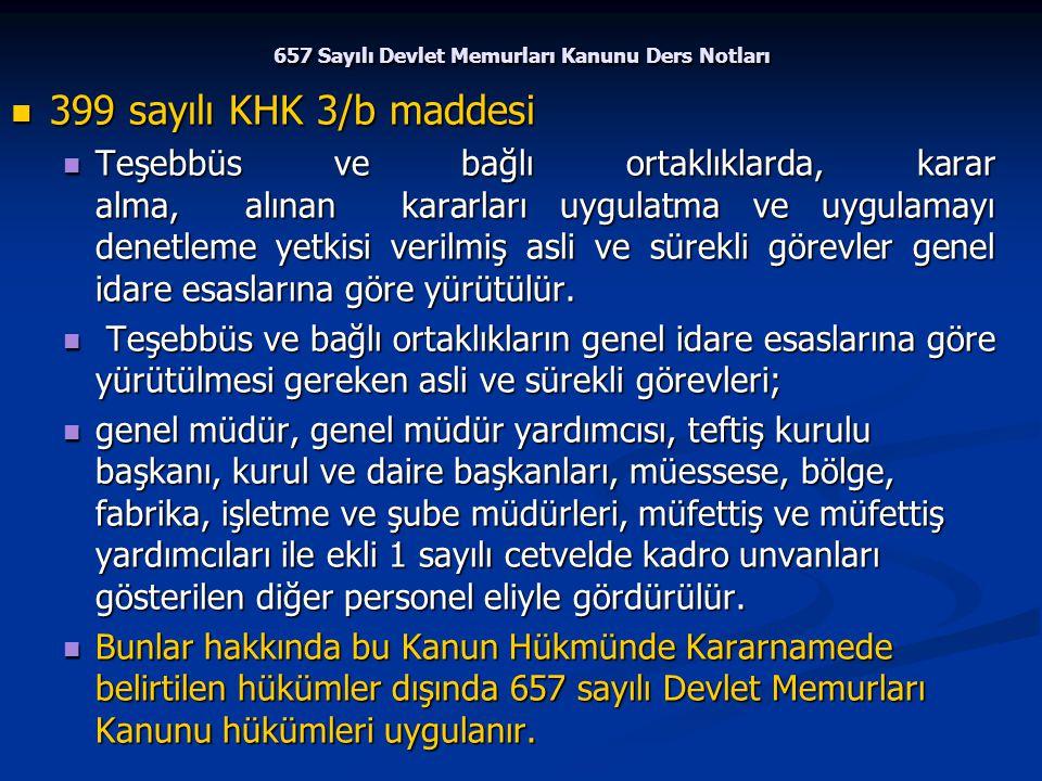 657 Sayılı Devlet Memurları Kanunu Ders Notları 399 sayılı KHK 3/b maddesi 399 sayılı KHK 3/b maddesi Teşebbüs ve bağlı ortaklıklarda, karar alma, alı