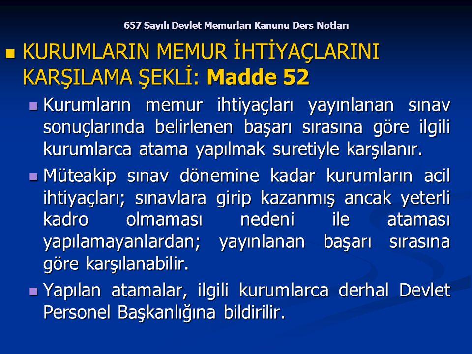 657 Sayılı Devlet Memurları Kanunu Ders Notları KURUMLARIN MEMUR İHTİYAÇLARINI KARŞILAMA ŞEKLİ: Madde 52 KURUMLARIN MEMUR İHTİYAÇLARINI KARŞILAMA ŞEKL