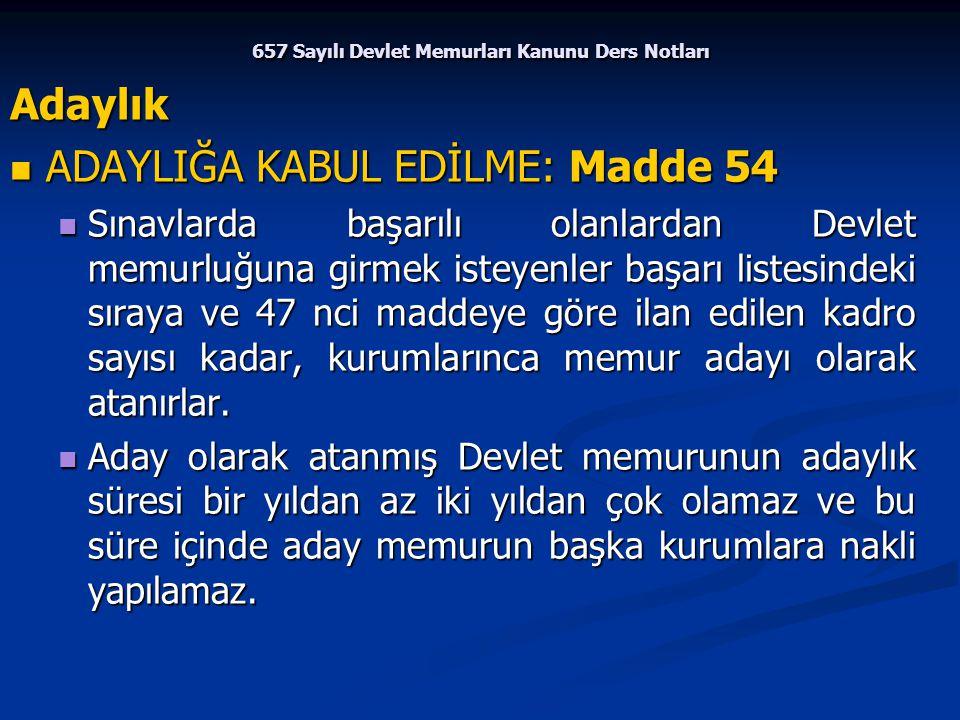 657 Sayılı Devlet Memurları Kanunu Ders Notları Adaylık ADAYLIĞA KABUL EDİLME: Madde 54 ADAYLIĞA KABUL EDİLME: Madde 54 Sınavlarda başarılı olanlardan